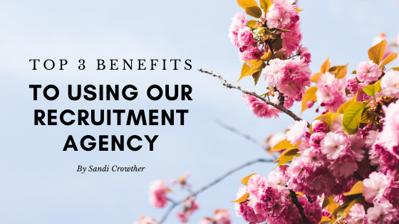Top 3 Benefits To Using Our Recruitment Agency